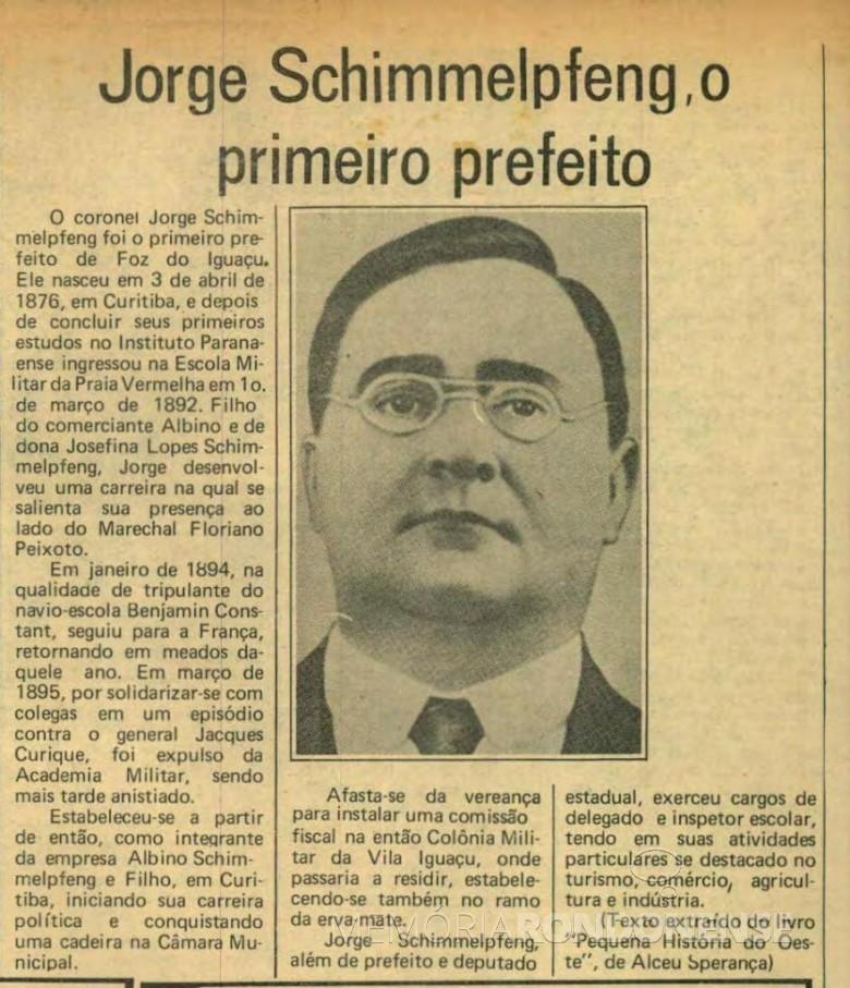 Coronel Jorge Schimmelpfeng, primeiro prefeito de Foz do Iguaçu, de 1914 a 1924.  Imagem: Acervo Nosso Tempo (jornal), Foz do Iguaçu, ed.1983, 09 a 16.6, nº 72, p. 18 - FOTO 1 -