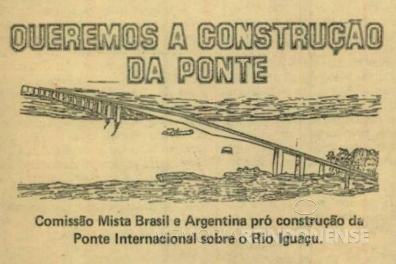 Campanha pela construção da Ponte da Fraternidade.  Imagem: Acervo Foz do Iguaçu e Cataratas Memória e Fotos Atuais (facebook) - FOTO 2 -